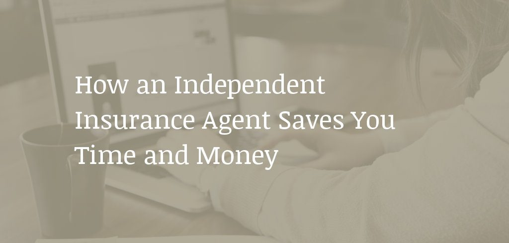 How an independent insurance agent saves you time and money